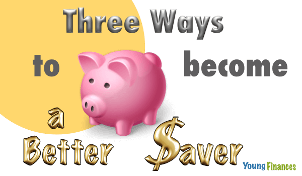 Three Ways You Can Become a Better Saver