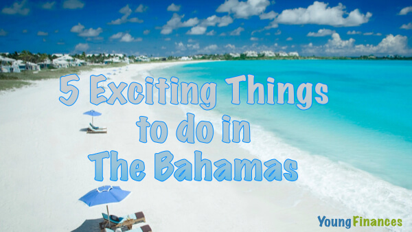 5 Exciting Things to do in the Bahamas