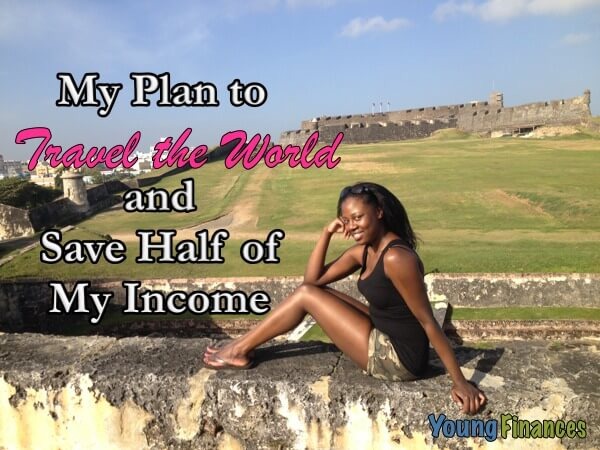 My Plan to Travel the World and Save Half My Income