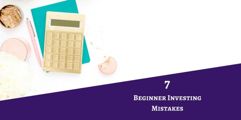 7 Beginner Investing Mistakes